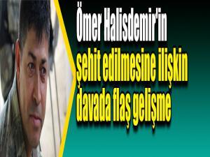Ömer Halisdemir'in şehit edilmesine ilişkin davada flaş gelişme