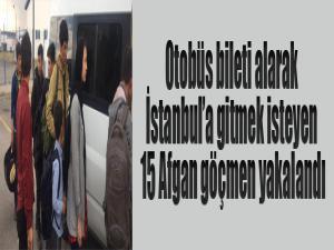 Otobüs bileti alarak İstanbul'a gitmek isteyen 15 Afgan göçmen yakalandı