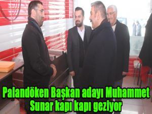 Palandöken Başkan adayı Muhammet Sunar kapı kapı geziyor