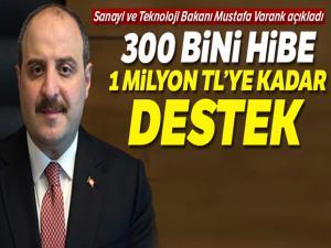 Sanayi Bakanı Varank: '300 Bini hibe, 1 milyon TL'ye kadar destek'