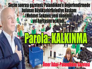 Seçim sonrası gazeteniz Palandöken'e değerlendirmede bulunan Büyükşehir Belediye Başkanı Mehmet Sekmen, yeni dönemin yol haritasını açıkladı...Parola: Kalkınma!