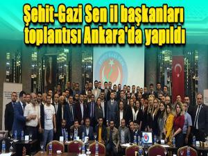 Şehit-Gazi Sen il başkanları toplantısı Ankara'da yapıldı