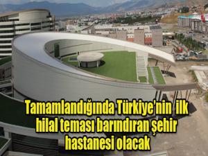 Tamamlandığında Türkiye'nin ilk hilal teması barındıran şehir hastanesi olacak