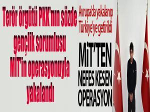 Terör örgütü PKK'nın sözde gençlik sorumlusu MİT'in operasyonuyla yakalandı