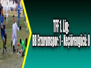 TFF 1. Lig: BB Erzurumspor: 1 - Keçiörengücü: 0