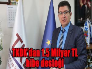 TKDK'dan 1.5 Milyar TL hibe desteği