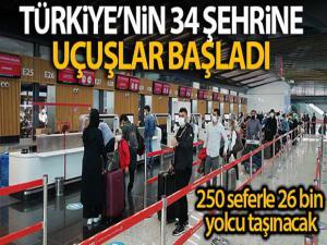 Türkiye'nin 34 şehrine uçuşlar başladı