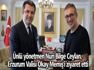Ünlü yönetmen Nuri Bilge Ceylan, Erzurum Valisi Okay Memiş'i ziyaret etti