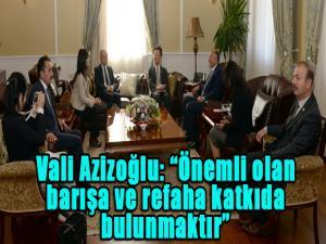 """Vali Azizoğlu: """"Önemli olan barışa ve refaha katkıda bulunmaktır"""""""
