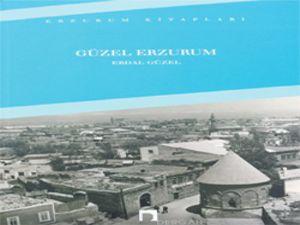 Erdal Güzel'in 'Güzel Erzurum' kitabı çıktı