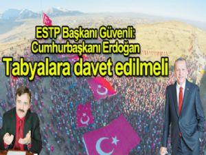 ESTP Başkanı Güvenli: Cumhurbaşkanı Erdoğan Tabyalara davet edilmeli