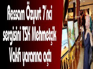 Ressam Özyurt 7'nci sergisini TSK Mehmetçik Vakfı yararına açtı