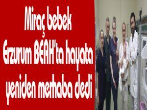 Miraç bebek Erzurum BEAH'ta hayata yeniden merhaba dedi
