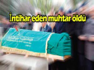 İntihar eden muhtar öldü