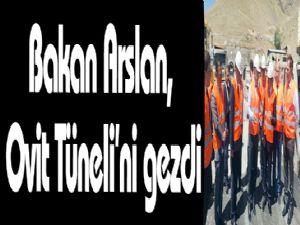 Bakan Arslan, Ovit Tüneli'ni gezdi