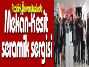 Atatürk Üniversitesi'nde Mekân-Kesit seramik sergisi