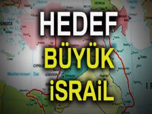 Hedef Büyük İsrail'i kurmak