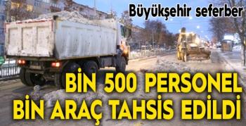Bin 500 personel ve bin araç tahsis edildi