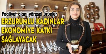 Erzurumlu kadınlar ekonomiye katkı sağlayacak