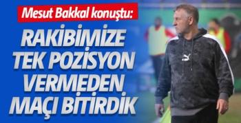 Mesut Bakkal: Rakibimize tek pozisyon vermeden maçı bitirmek benim için çok önemliydi