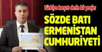 Türkiye karşıtı derin bir proje: Sözde Batı Ermenistan Cumhuriyeti